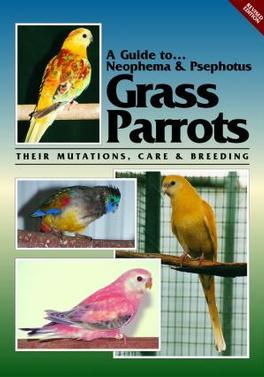 A Guide to Neophema & Psephotus Parrots (Revised) cover