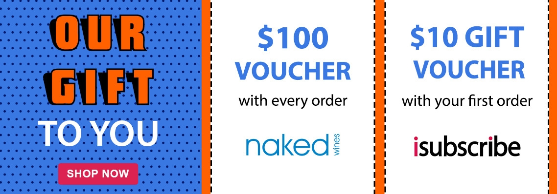 Subscribe before the 5th of September & receive a  $10 isubscribe voucher & $100 Naked Wines voucher