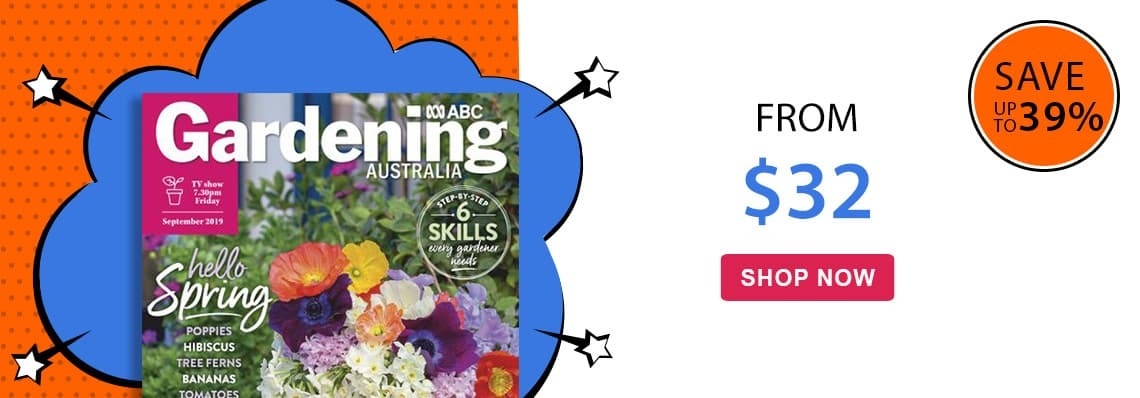 Gardening Australia from just $32! Save up to 39%